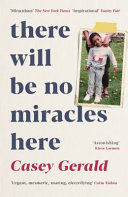 There Will Be No Miracles Here - A Memoir from the Dark Side of the American Dream