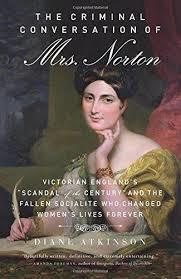 The Criminal Conversation of Mrs. Norton Victorian Englands scandal of the Century and the Fallen Socialite Who Changed Womens Lives Forever