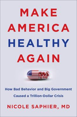 Make America Healthy Again - How Bad Behavior and Big Government Caused a Trillion-Dollar Crisis