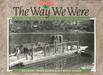 The Way We Were Pictorial Memories of Early New Zealand Nelson/Marlborough/West Coast