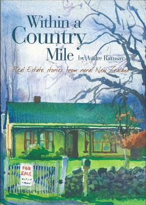 Within a Country Mile Real Estate stories from rural New Zealand