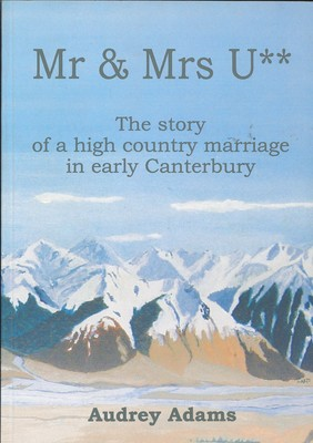 Mr & Mrs U** The Story of a high country marriage in early Canterbury