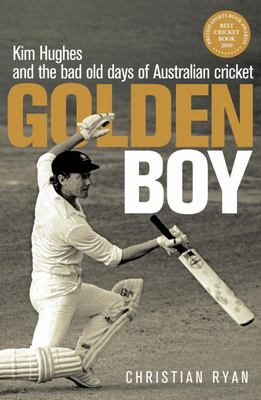 Golden Boy: Kim Hughes and the Bad Old Days of Australian Cricket