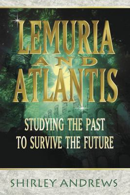 Lemuria and Atlantis - Studying the Past to Survive the Future