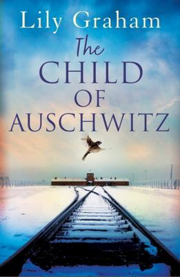 The Child of Auschwitz - Absolutely Heartbreaking World War 2 Historical Fiction