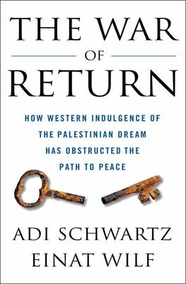 The War of Return - How Western Indulgence of the Palestinian Dream Has Obstructed the Path to Peace