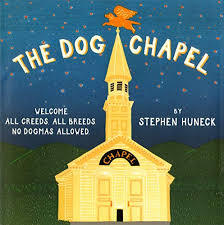 The Dog Chapel: Welcome All Creeds