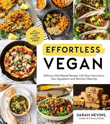 Effortless Vegan - Delicious Plant- Based Recipes with Easy Instructions, Minimal Ingredients and Minimal Clean-Up