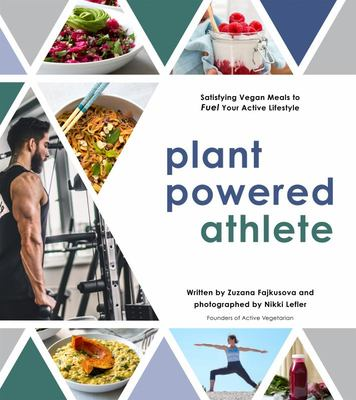 Plant Powered Athlete - Satisfying Vegan Meals to Fuel Your Active Lifestyle
