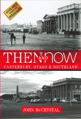 Then and Now Canterbury, Otago & Southland