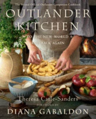 Outlander Kitchen: to the New World and Back Again - The Second Official Outlander Companion Cookbook