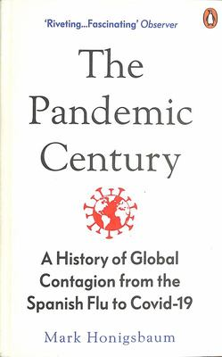 Pandemic Century - A History of Contagion From The Spanish Flu To Covid 19