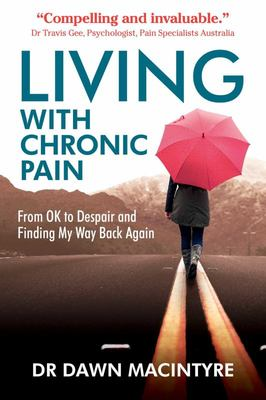 Living with Chronic Pain - From OK to Despair and Finding My Way Back Again