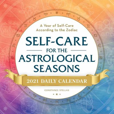 Self-Care for the Astrological Seasons 2021 Daily Calendar - A Year of Self-Care According to the Zodiac