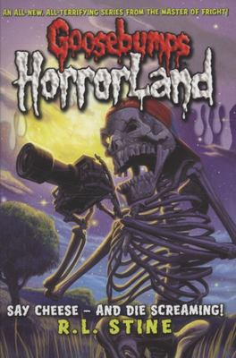 Say Cheese - and Die Screaming (Goosebumps Horrorland #8)