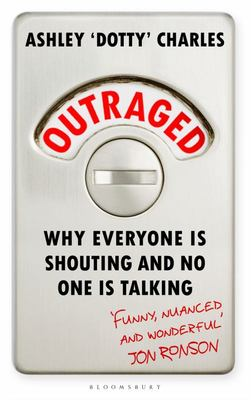 Outraged: Why Everyone Is Shouting and No One Is Talking