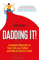 Dadding It!: Landmark Moments in Your Life as a Father and How to Survive Them