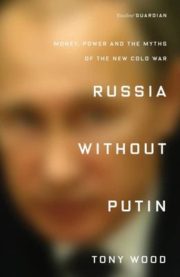 Russia Without Putin - Money, Power and the Myths of the New Cold War