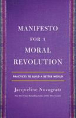 Manifesto for a Moral Revolution - Principles and Stories You Can Use to Change the World