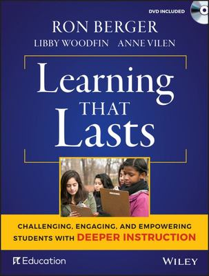 Learning That Lasts - Engaging, Challenging, and Empowering Students with Deeper Instruction (with DVD)