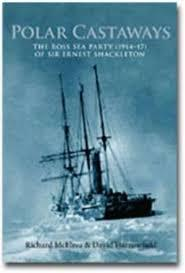 Polar Castaways - The Ross Sea Party (1914-17) of Sir Ernest Shackleton