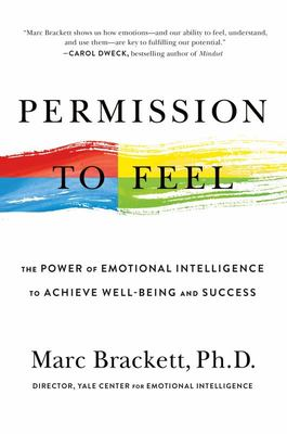Permission to Feel - The Power of Emotional Intelligence to Achieve Well-Being and Success