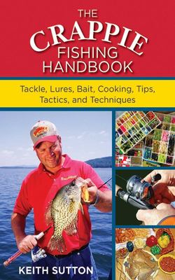 The Crappie Fishing Handbook - Tackles, Lures, Bait, Cooking, Tips, Tactics, and Techniques