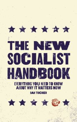 The New Socialist Handbook - Everything You Need to Know about Why It Matters Now