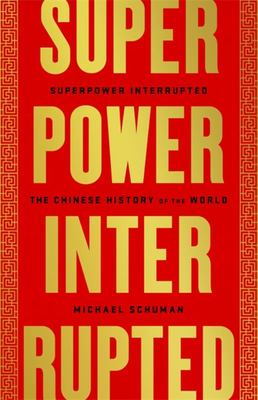Superpower Interrupted - The Chinese History of the World