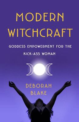 Modern Witchcraft - Goddess Empowerment for the Kick-Ass Woman