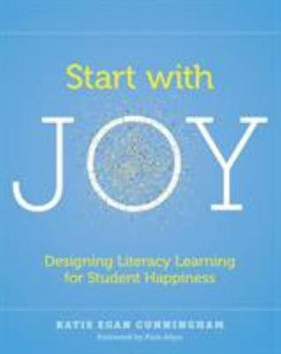 Start with Joy - Designing Literacy Learning for Student Happiness