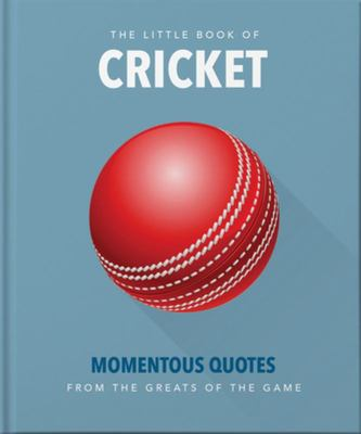 The Little Book of Cricket - Great Quotes off the Middle of the Bat