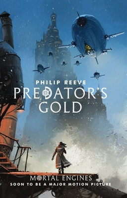 Predator's Gold (#2 Hungry Cities Chronicles / Mortal Engines Quartet)