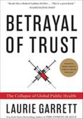 Betrayal of Trust - The Collapse of Global Public Health