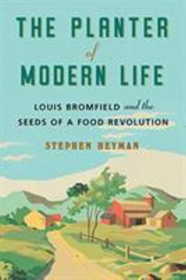 The Planter of Modern Life - Louis Bromfield and the Seeds of a Food Revolution