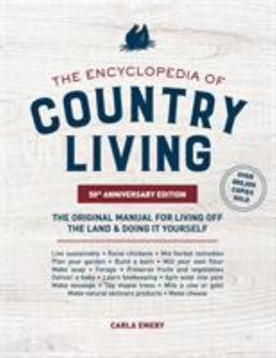 The Encyclopedia of Country Living, 50th Anniversary Edition - The Original Manual for Living off the Land & Doing It Yourself