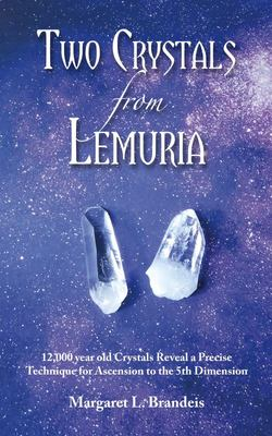 Two Crystals from Lemuria - 12,000 Year Old Crystals Reveal a Precise Technique for Ascension to the 5th Dimension
