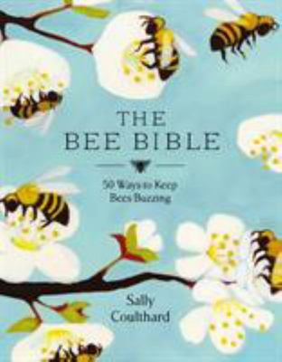 The Bee Bible: 50 Ways to Keep Bees Buzzing