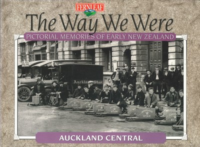 The Way We Were Pictorial Memories of Early New Zealand Auckland Central
