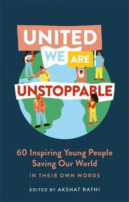 United We Are Unstoppable - 60 Inspiring Young People Saving Our World