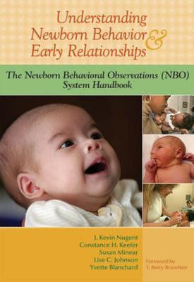 Understanding Newborn Behavior and Early Relationships - The Newborn Behavioral Observations (NBO) System Handbook