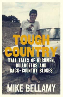 Tough Country: Tall tales of bushmen, bulldozers and back-country blokes