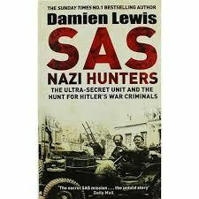 Nazi Hunters- Ultra-Secret SAS Unit and the Quest for Hitlers War Criminals