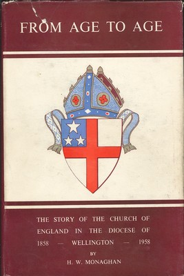 From Age to Age The Story of the Church of England in the Diocese of Wellington 1858 – 1958