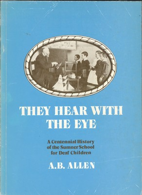 They Hear with The Eye A Centennial History of the Sumner School for Deaf Children