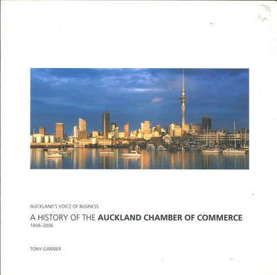 A History of the Auckland Chamber of Commerce 1856-2006