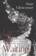 Lady in Waiting - My Extraordinary Life in the Shadow of the Crown