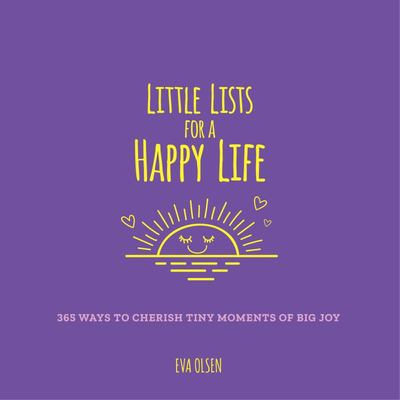 Little Lists for a Happy Life - 365 Lists to Practice Gratitude and Find Inspiration in Minutes Every Day