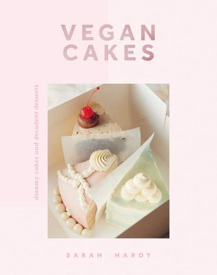 Vegan Cakes: Dreamy Cakes and Decadent Desserts