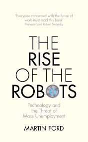 The Rise of the RobotsTechnology and the Threat of Mass Unemployment